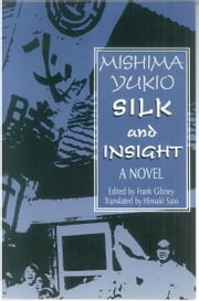 Silk and Insight (Kinu to Meisatsu): A Novel ebook by Yukio Mishima, Frank Gibney