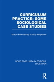 Curriculum Practice - Some Sociological Case Studies ebook by Martyn Hammersley,Andy Hargreaves
