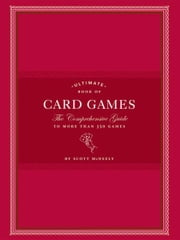 Ultimate Book of Card Games - The Comprehensive Guide to More than 350 Games ebook by Scott McNeely