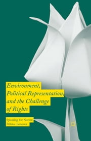Environment, Political Representation and the Challenge of Rights - Speaking for Nature ebook by Mihnea Tanasescu