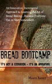 Bread Bootcamp ebook by Marye Audet