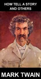 How Tell a Story and Others [avec Glossaire en Français] ebook by Mark Twain, Eternity Ebooks