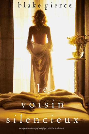 Le Voisin Silencieux (Un mystère suspense psychologique Chloé Fine – Volume 4) ebook by Blake Pierce