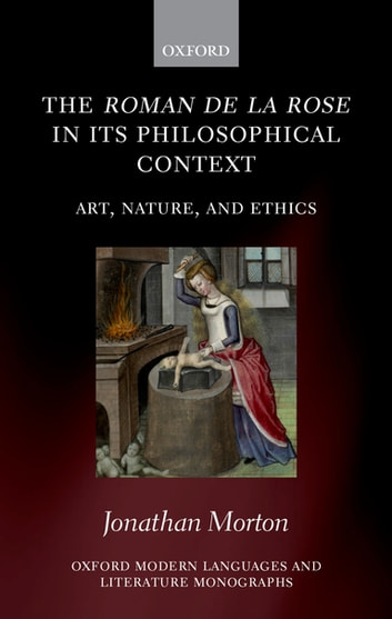 The Roman de la rose in its Philosophical Context - Art, Nature, and Ethics ebook by Jonathan Morton