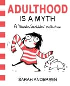 Adulthood Is a Myth - A Sarah's Scribbles Collection ebook by Sarah Andersen