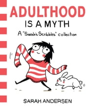 Adulthood Is a Myth - A Sarah's Scribbles Collection ebook by Kobo.Web.Store.Products.Fields.ContributorFieldViewModel