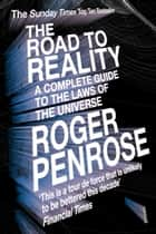 The Road to Reality - A Complete Guide to the Laws of the Universe ebook by Sir Roger Penrose