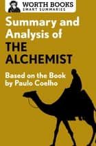 Summary and Analysis of The Alchemist - Based on the Book by Paulo Coehlo ebook by Worth Books