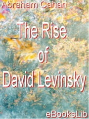 The Rise of David Levinsky ebook by Cahan, Abraham