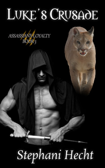 Luke's Crusade (Assassin's Loyalty #3) ebook by Stephani Hecht