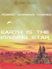 Earth is the Evening Star ebook by Robert Sherman Townes