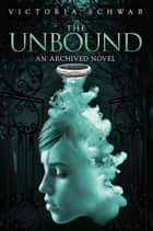 The Unbound - An Archived Novel ekitaplar by Victoria Schwab