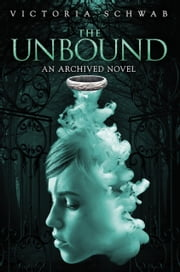 The Unbound - An Archived Novel ebook by Victoria Schwab