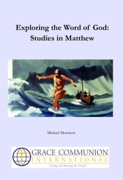 Exploring the Word of God: Studies in Matthew ebook by Michael Morrison