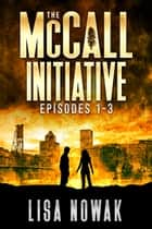 The McCall Initiative Episodes 1-3 電子書 by Lisa Nowak