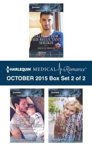 Harlequin Medical Romance October 2015 - Box Set 2 of 2 - Falling for Her Reluctant Sheikh\Father for Her Newborn Baby\Safe in the Surgeon's Arms ebook by Amalie Berlin,Lynne Marshall,Molly Evans