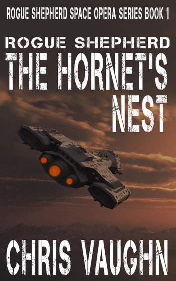Rogue Shepherd - The Hornet's Nest - A Prequel - Rogue Shepherd Space Opera Series, #0 ebook by Chris Vaughn