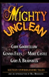 Mighty Unclean - Sixteen Unwholesome Tales ebook by Gary Braunbeck,Mort Castle,Cody Goodfellow and Gemma Files
