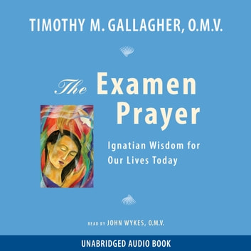 The Examen Prayer - Ignatian Wisdom for Our Lives Today audiobook by Fr. Timothy Gallagher