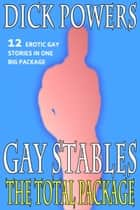 Gay Stables: The Total Package ebook by Dick Powers