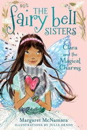 The Fairy Bell Sisters #4: Clara and the Magical Charms ebook by Margaret McNamara,Julia Denos