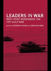 Leaders in War - West Point Remembers the 1991 Gulf War ebook by Frederick  W. Kagan, Christian Kubik