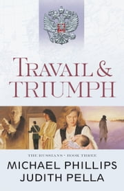Travail and Triumph (The Russians Book #3) ebook by Michael Phillips,Judith Pella