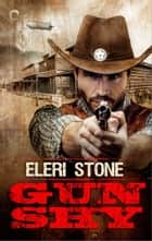 Gun Shy ebook by Eleri Stone