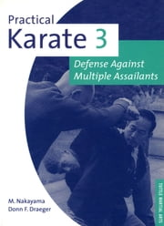 Practical Karate Volume 3 Defense Agains - Defense Against Multiple Assailants eBook by Donn F. Draeger, Masatoshi Nakayama