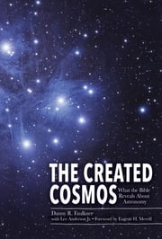 Created Cosmos, The - What the Bible Reveals About Astronomy ebook by Danny Faulkner