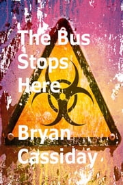 The Bus Stops Here and Other Zombie Tales ebook by Bryan Cassiday