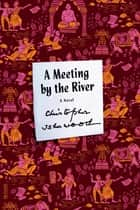 A Meeting by the River ebook by Christopher Isherwood