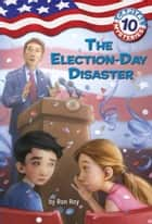 Capital Mysteries #10: The Election-Day Disaster ebook by Ron Roy, Timothy Bush