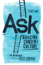 Ask - Building Consent Culture ebook by Kitty Stryker, Carol Queen, Laurie Penny