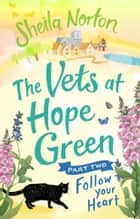 The Vets at Hope Green: Part Two - Follow Your Heart ebook by Sheila Norton