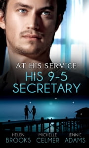 At His Service: His 9-5 Secretary: The Billionaire Boss's Secretary Bride / The Secretary's Secret / Memo: Marry Me? (Mills & Boon M&B) ebook by Helen Brooks,Michelle Celmer,Jennie Adams