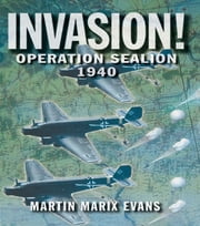 Invasion! - Operation Sea Lion, 1940 ebook by Martin Marix Evans,Angus Mcgeoch
