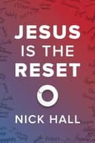 Jesus Is the Reset ebook by Nick Hall
