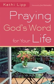 Praying God's Word for Your Life ebook by Kathi Lipp,Jen Hatmaker