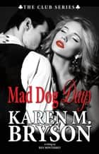 Mad Dog Days - The Club, #3 ebook by Karen M. Bryson, Ren Monterrey