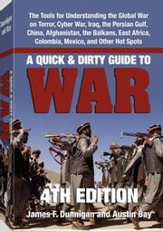Quick & Dirty Guide to War: Briefings on Present & Potential Wars, 4th Edition ebook by Dunnigan, James F.