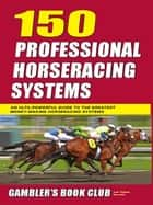 150 Professional Horse Racing Systems ebook by