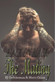 The Mating - Black on Black, #1 ebook by BJ Cunningham,Misty Clark