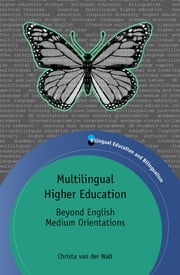 Multilingual Higher Education - Beyond English Medium Orientations ebook by Christa van der Walt
