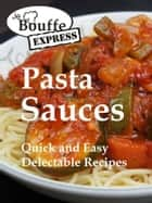 JeBouffe-Express Pasta Sauces. Quick and Easy delectable Recipes ebook by