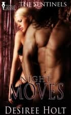 Night Moves ebook by Desiree Holt