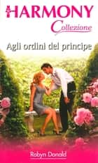 Agli ordini del principe ebook by Robyn Donald