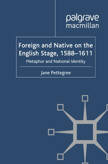 Foreign and Native on the English Stage, 1588-1611 - Metaphor and National Identity ebook by Jane Pettegree