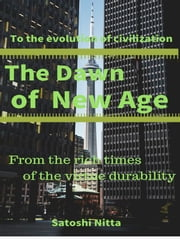 The Dawn of New Age - To the evolution of civilization 電子書籍 by Satoshi Nitta, Editor/Akihiro Okubo