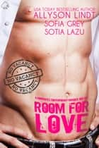 Room for Love: A Roommates Contemporary Romance Box Set ebook by Allyson Lindt, Sofia Grey, Sotia Lazu